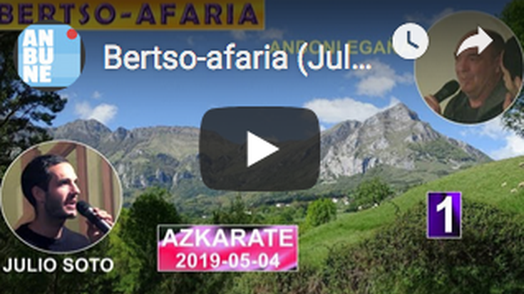 Bertso-afaria (Julio Soto-Andoni Egaña) (1) (Azkarate, 2019-05-04) (57'26'')