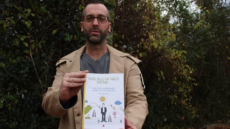 'Ekologista naiz baina...' liburua argitaratu du Gorka Egiak