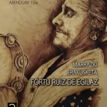 Erakusketa. Fortu Ruiz de Egilaz